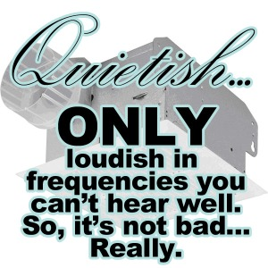 Quietish... Only loudish in frequencies you can't hear well. So it's not bad... Really.