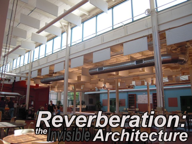 Reverberation: the Invisible Architecture
